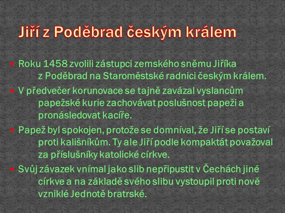 Roku 1458 zvolili zástupci zemského sněmu Jiříka z Poděbrad na Staroměstské radnici českým králem. V předvečer korunovace se tajně zavázal vyslancům p