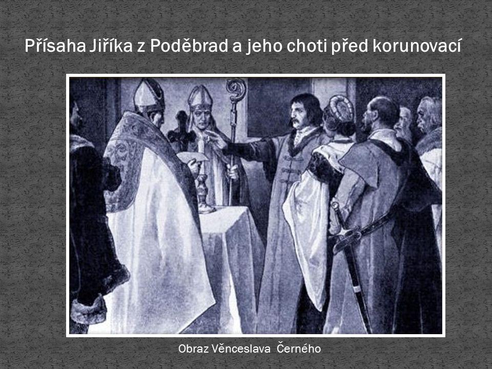 Přísaha Jiříka z Poděbrad a jeho choti před korunovací Obraz Věnceslava Černého