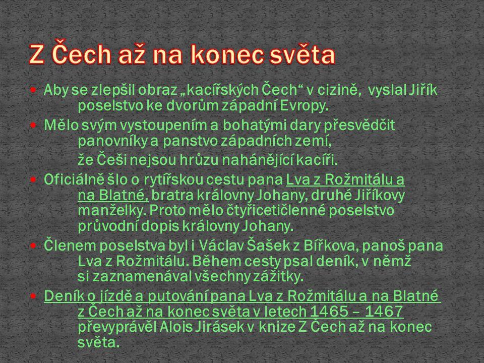 """Aby se zlepšil obraz """"kacířských Čech v cizině, vyslal Jiřík poselstvo ke dvorům západní Evropy."""