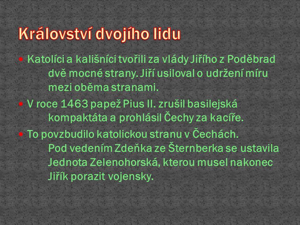 Katolíci a kališníci tvořili za vlády Jiřího z Poděbrad dvě mocné strany. Jiří usiloval o udržení míru mezi oběma stranami. V roce 1463 papež Pius II.