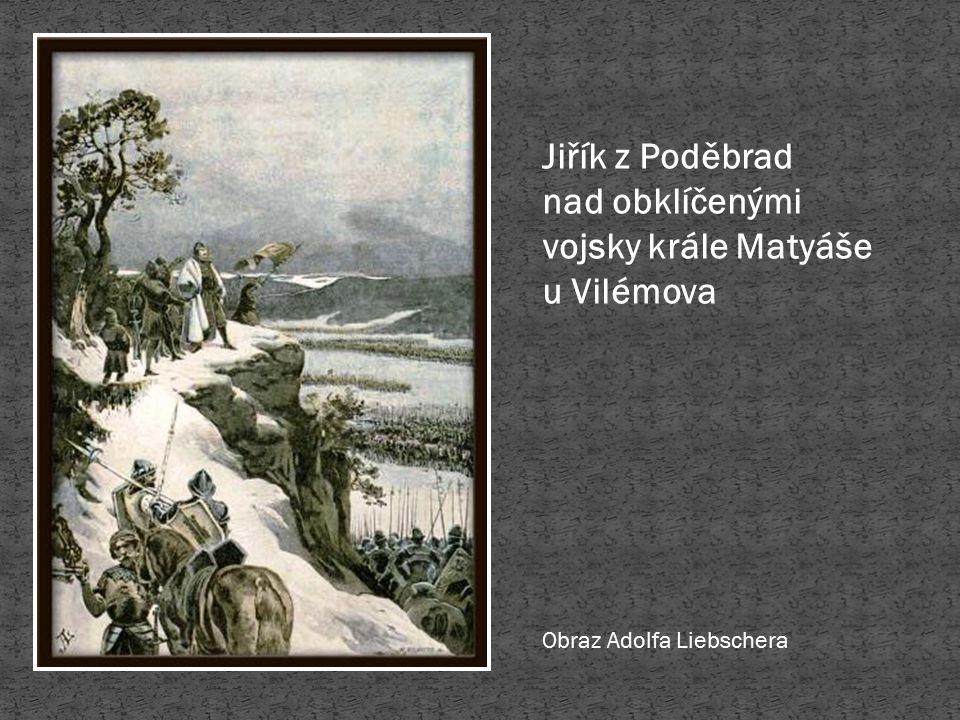 Jiřík z Poděbrad nad obklíčenými vojsky krále Matyáše u Vilémova Obraz Adolfa Liebschera