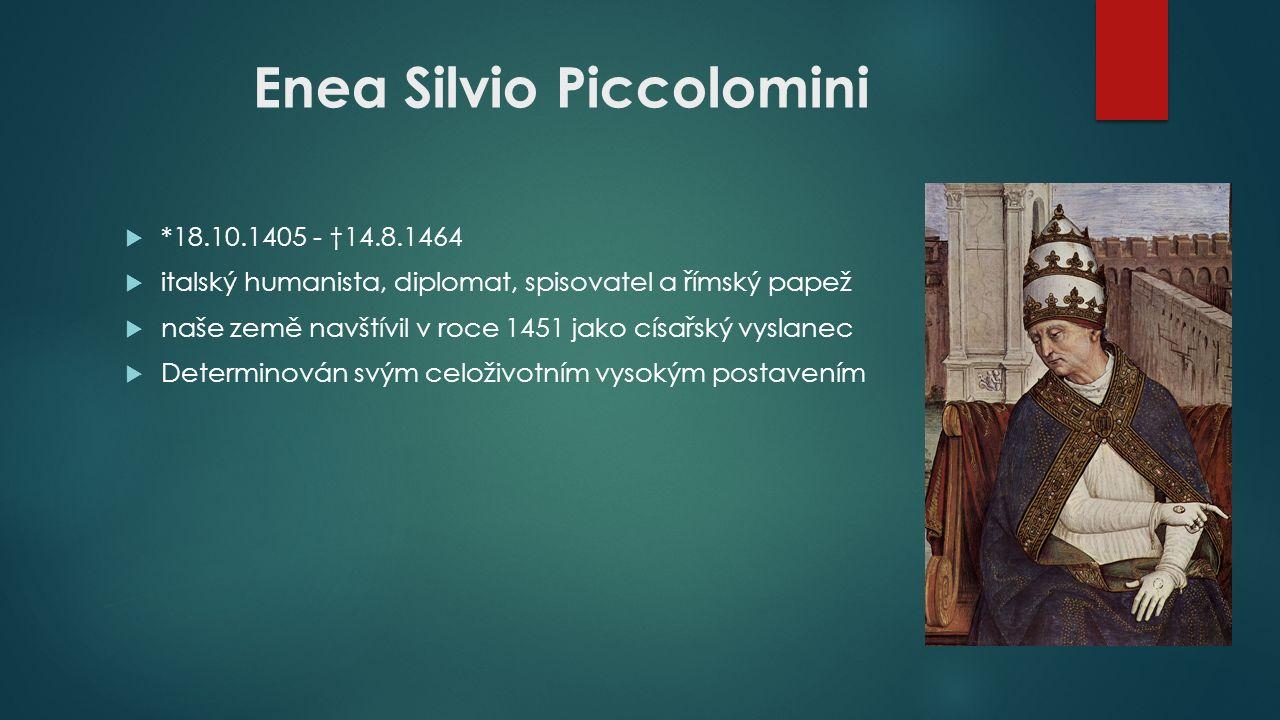 Enea Silvio Piccolomini  *18.10.1405 - †14.8.1464  italský humanista, diplomat, spisovatel a římský papež  naše země navštívil v roce 1451 jako cís