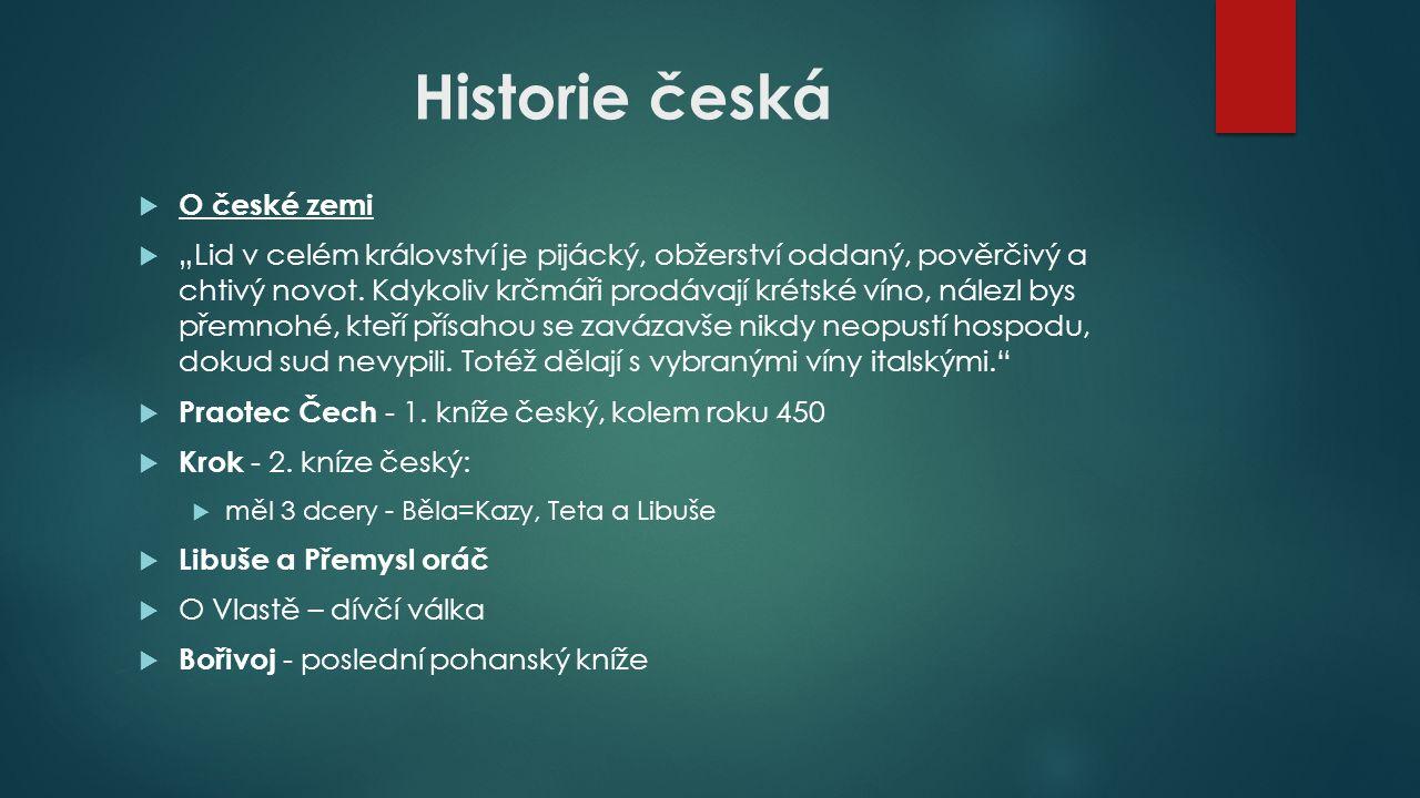 """Historie česká  O české zemi  """"Lid v celém království je pijácký, obžerství oddaný, pověrčivý a chtivý novot."""