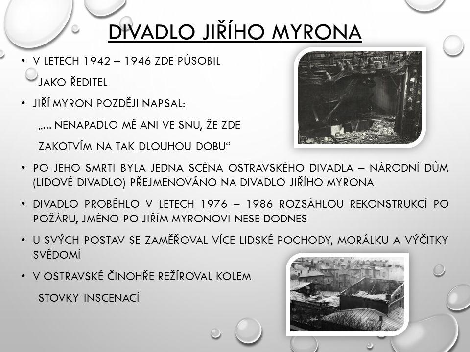 """DIVADLO JIŘÍHO MYRONA V LETECH 1942 – 1946 ZDE PŮSOBIL JAKO ŘEDITEL JIŘÍ MYRON POZDĚJI NAPSAL: """"..."""