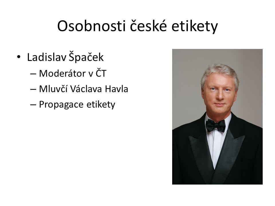 Osobnosti české etikety Ladislav Špaček – Moderátor v ČT – Mluvčí Václava Havla – Propagace etikety