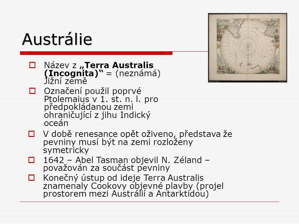 """Austrálie  Název z """"Terra Australis (Incognita) = (neznámá) Jižní země  Označení použil poprvé Ptolemaius v 1."""