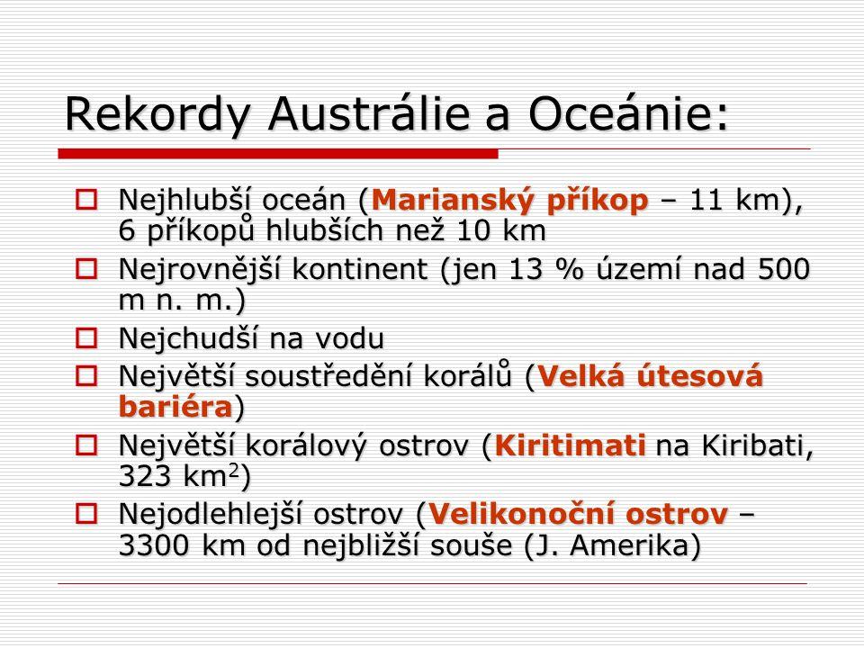 Rekordy Austrálie a Oceánie:  Nejhlubší oceán (Marianský příkop – 11 km), 6 příkopů hlubších než 10 km  Nejrovnější kontinent (jen 13 % území nad 500 m n.