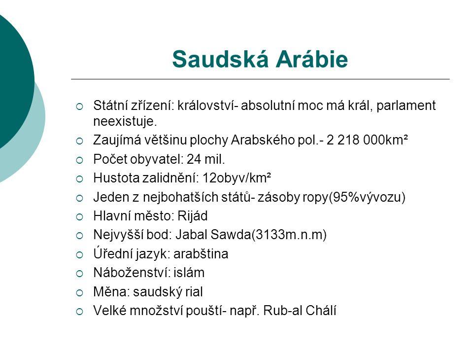 Saudská Arábie  Státní zřízení: království- absolutní moc má král, parlament neexistuje.