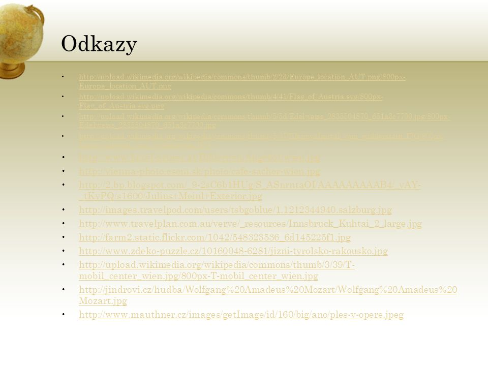 Odkazy http://upload.wikimedia.org/wikipedia/commons/thumb/2/2d/Europe_location_AUT.png/800px- Europe_location_AUT.pnghttp://upload.wikimedia.org/wiki