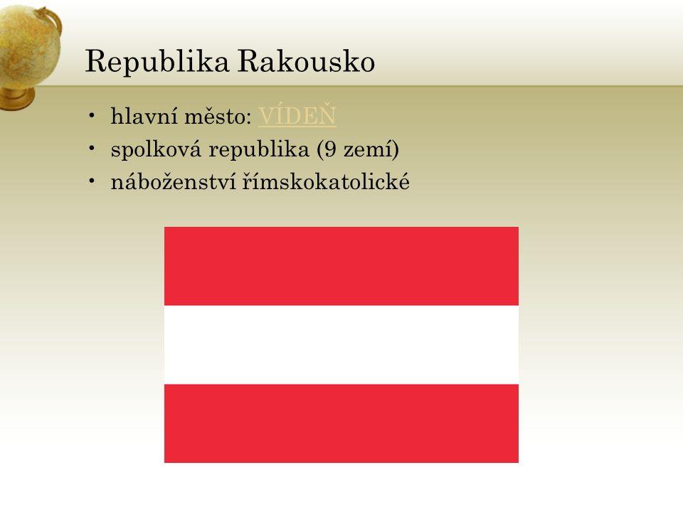 Republika Rakousko hlavní město: VÍDEŇVÍDEŇ spolková republika (9 zemí) náboženství římskokatolické