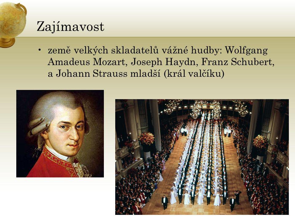 Zajímavost země velkých skladatelů vážné hudby: Wolfgang Amadeus Mozart, Joseph Haydn, Franz Schubert, a Johann Strauss mladší (král valčíku)