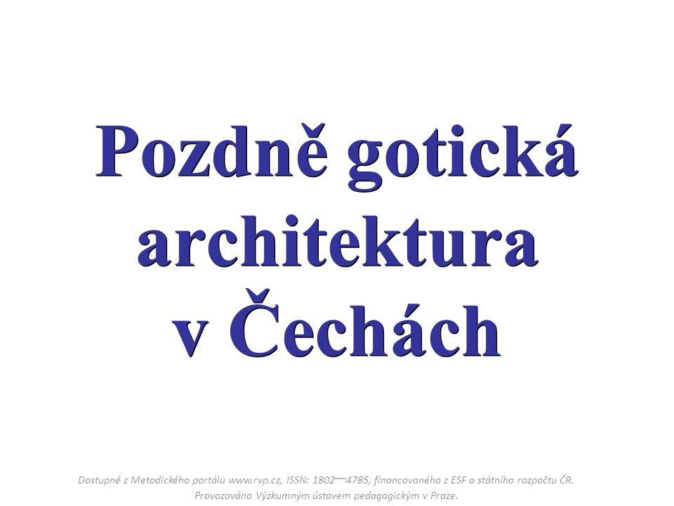 Pozdně gotická architektura v Čechách Dostupné z Metodického portálu www.rvp.cz, ISSN: 1802 – 4785, financovaného z ESF a státního rozpočtu ČR.