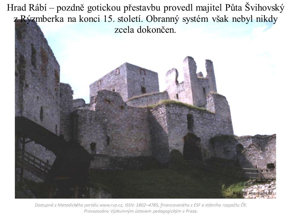 Hrad Rábí – pozdně gotickou přestavbu provedl majitel Půta Švihovský z Rýzmberka na konci 15.