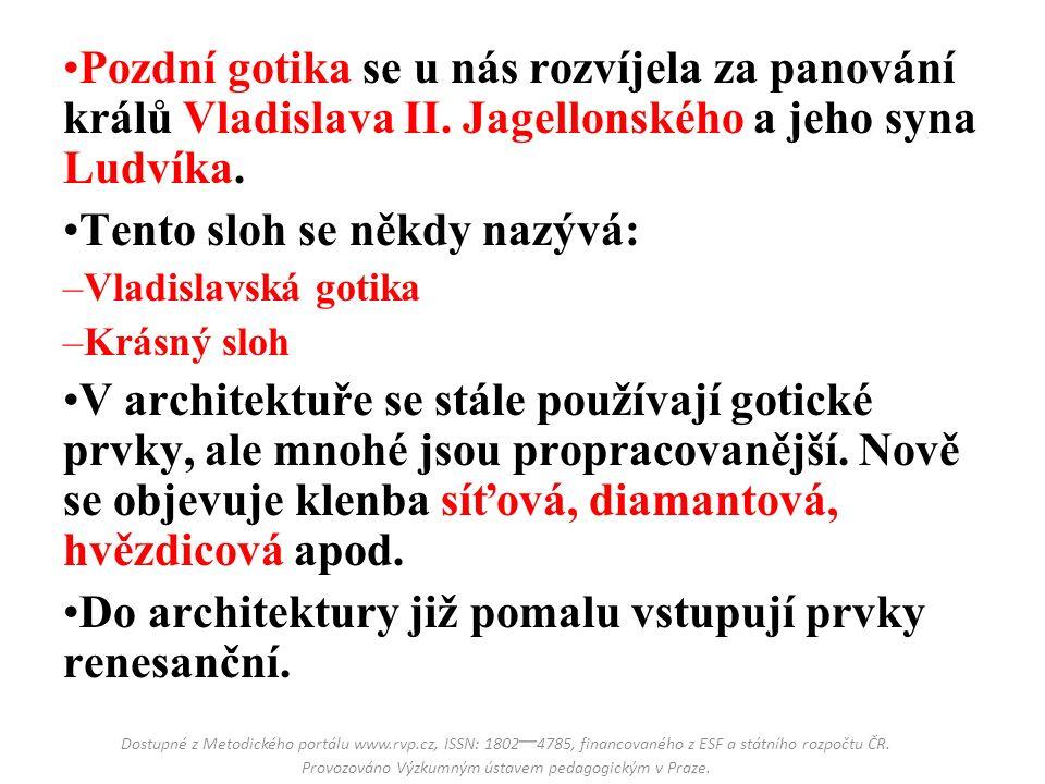 Pozdní gotika se u nás rozvíjela za panování králů Vladislava II.