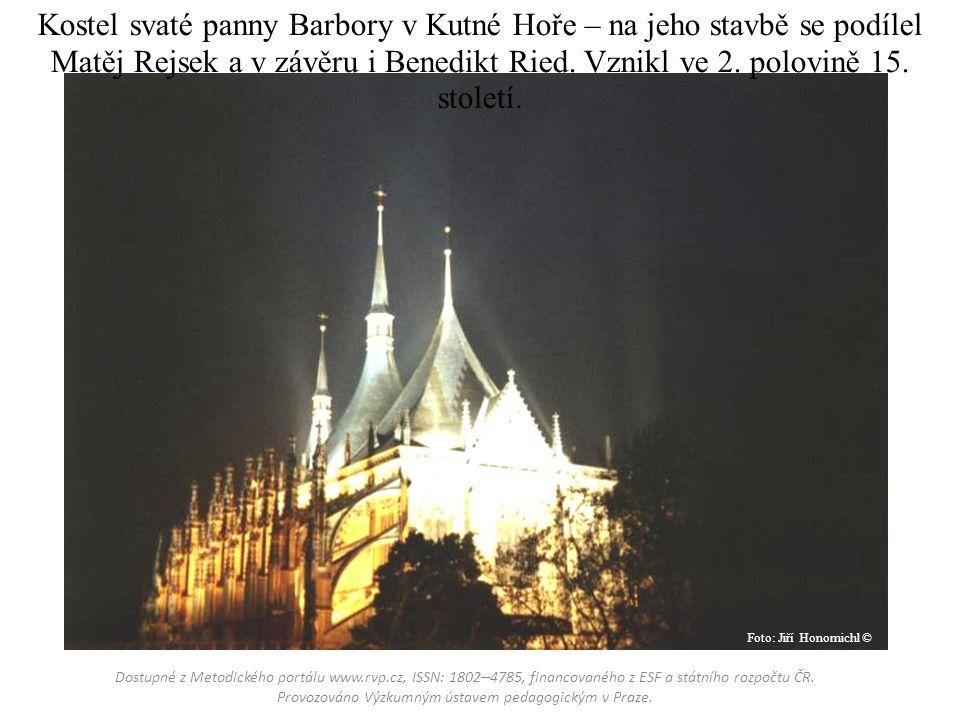 Kostel svaté panny Barbory v Kutné Hoře – na jeho stavbě se podílel Matěj Rejsek a v závěru i Benedikt Ried.