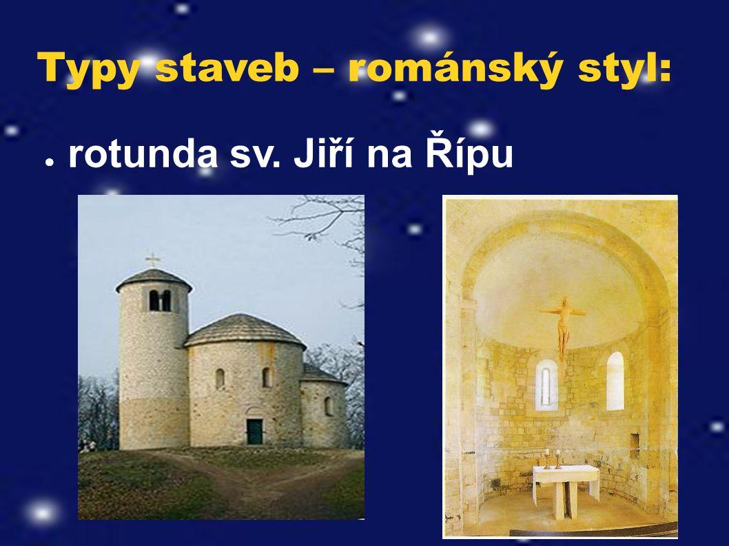 Typy staveb – románský styl: ● rotunda sv. Jiří na Řípu