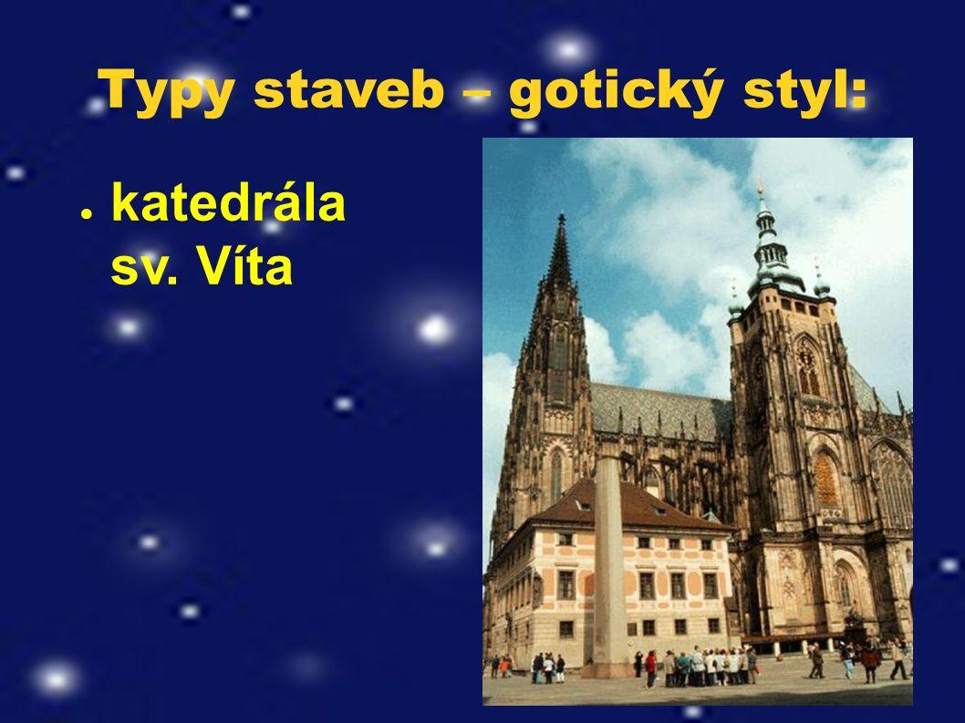 Typy staveb – gotický styl: ● katedrála sv. Víta
