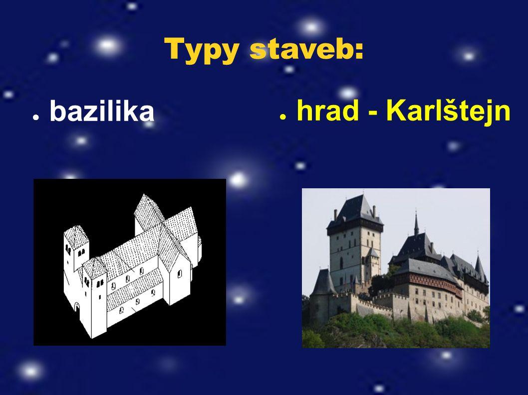 Typy staveb: ● bazilika ● hrad - Karlštejn