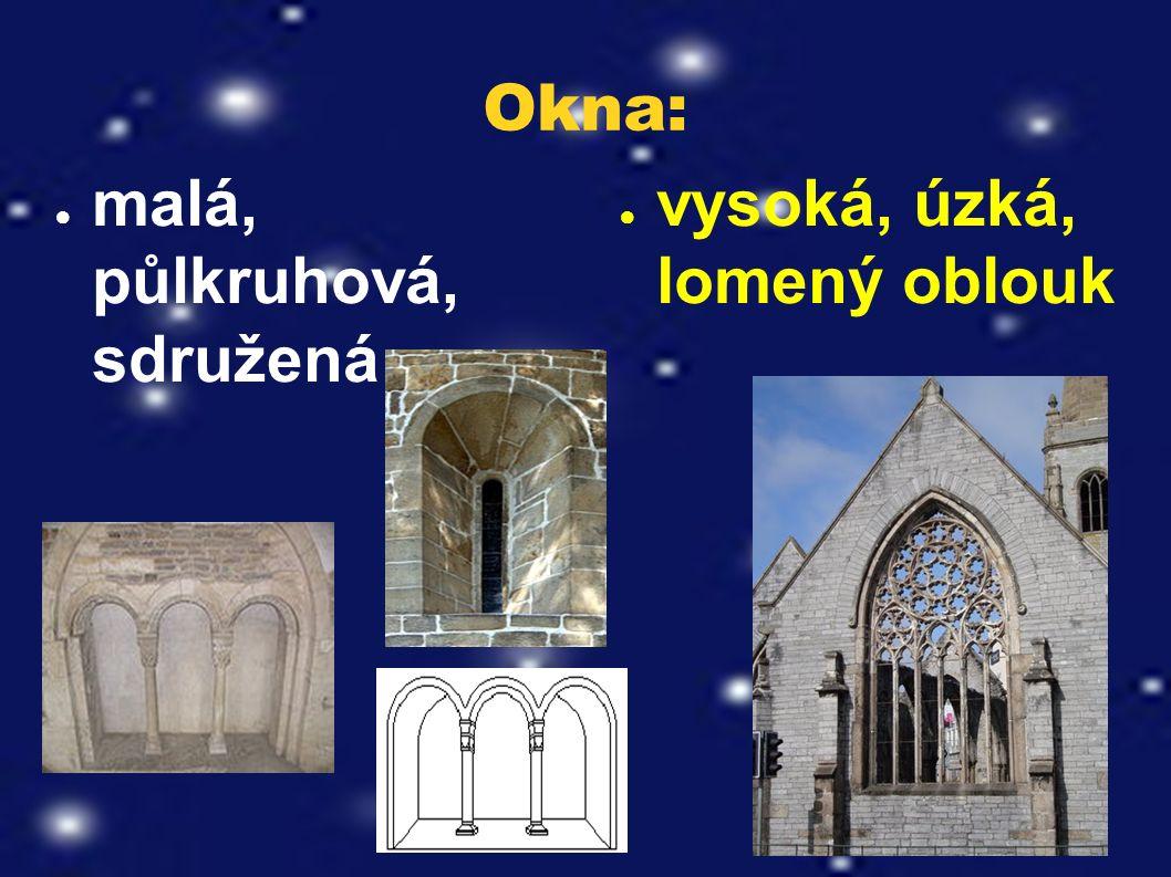 Okna: ● malá, půlkruhová, sdružená ● vysoká, úzká, lomený oblouk