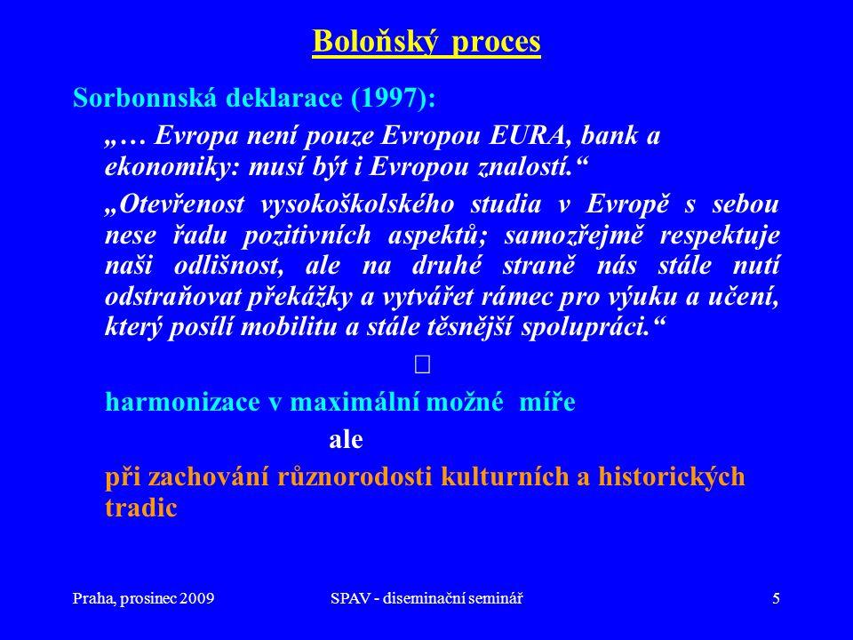 """Praha, prosinec 2009SPAV - diseminační seminář5 Boloňský proces Sorbonnská deklarace (1997): """"… Evropa není pouze Evropou EURA, bank a ekonomiky: musí"""