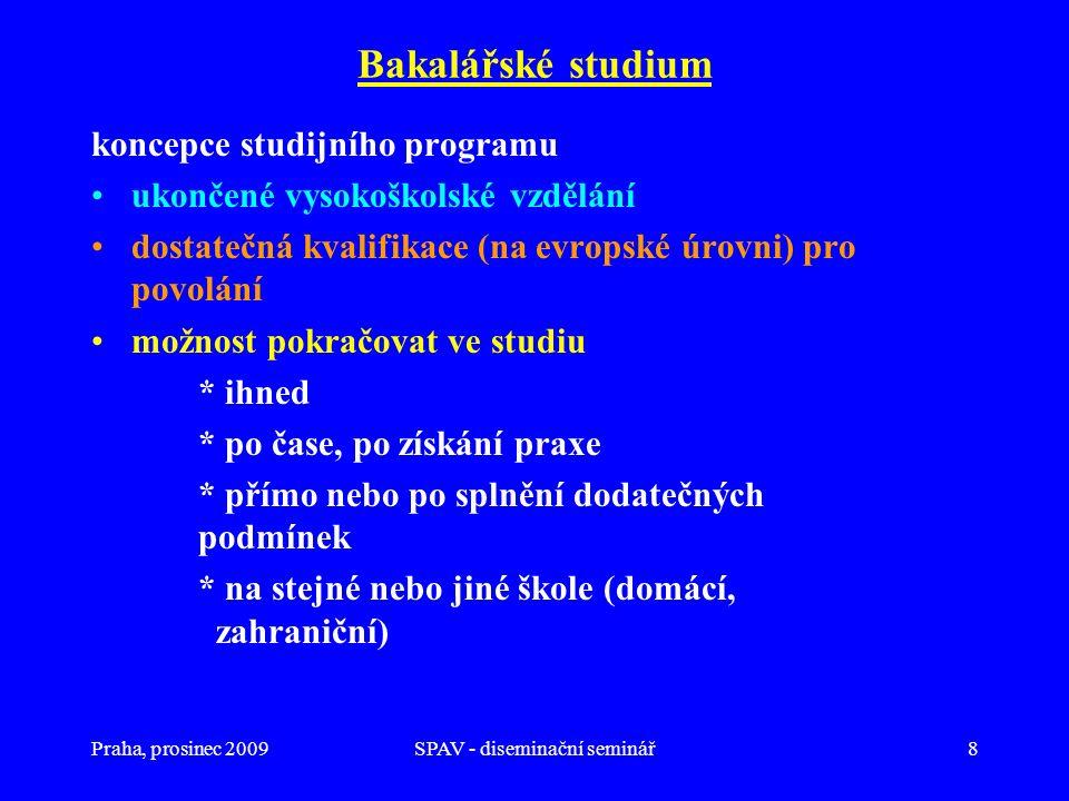 Praha, prosinec 2009SPAV - diseminační seminář8 Bakalářské studium koncepce studijního programu ukončené vysokoškolské vzdělání dostatečná kvalifikace