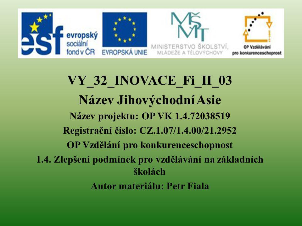 VY_32_INOVACE_Fi_II_03 Název Jihovýchodní Asie Název projektu: OP VK 1.4.72038519 Registrační číslo: CZ.1.07/1.4.00/21.2952 OP Vzdělání pro konkurence