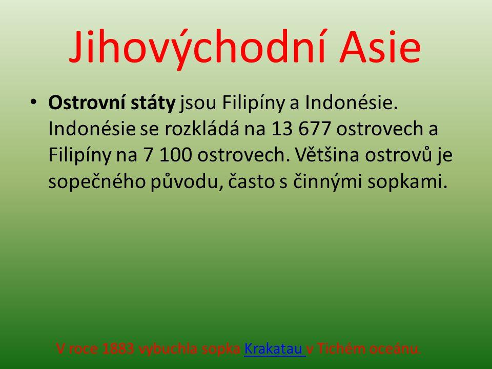 Jihovýchodní Asie Ostrovní státy jsou Filipíny a Indonésie. Indonésie se rozkládá na 13 677 ostrovech a Filipíny na 7 100 ostrovech. Většina ostrovů j