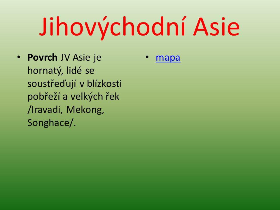 Jihovýchodní Asie Povrch JV Asie je hornatý, lidé se soustřeďují v blízkosti pobřeží a velkých řek /Iravadi, Mekong, Songhace/. mapa