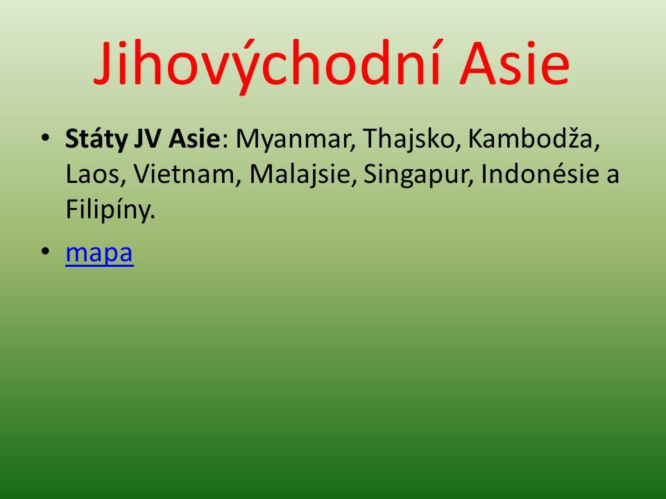 Jihovýchodní Asie Státy JV Asie: Myanmar, Thajsko, Kambodža, Laos, Vietnam, Malajsie, Singapur, Indonésie a Filipíny. mapa