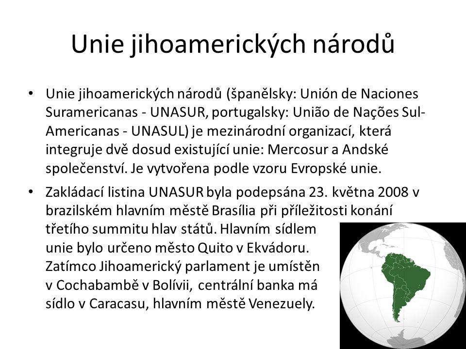 Unie jihoamerických národů Unie jihoamerických národů (španělsky: Unión de Naciones Suramericanas - UNASUR, portugalsky: União de Nações Sul- Americanas - UNASUL) je mezinárodní organizací, která integruje dvě dosud existující unie: Mercosur a Andské společenství.