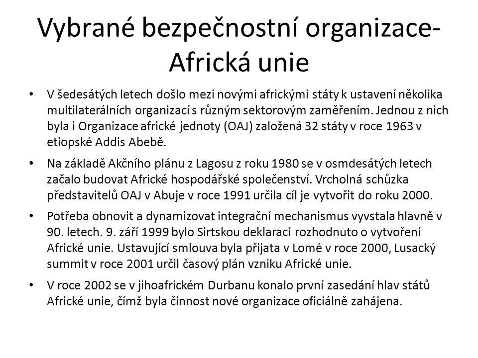 Vybrané bezpečnostní organizace- Africká unie V šedesátých letech došlo mezi novými africkými státy k ustavení několika multilaterálních organizací s různým sektorovým zaměřením.