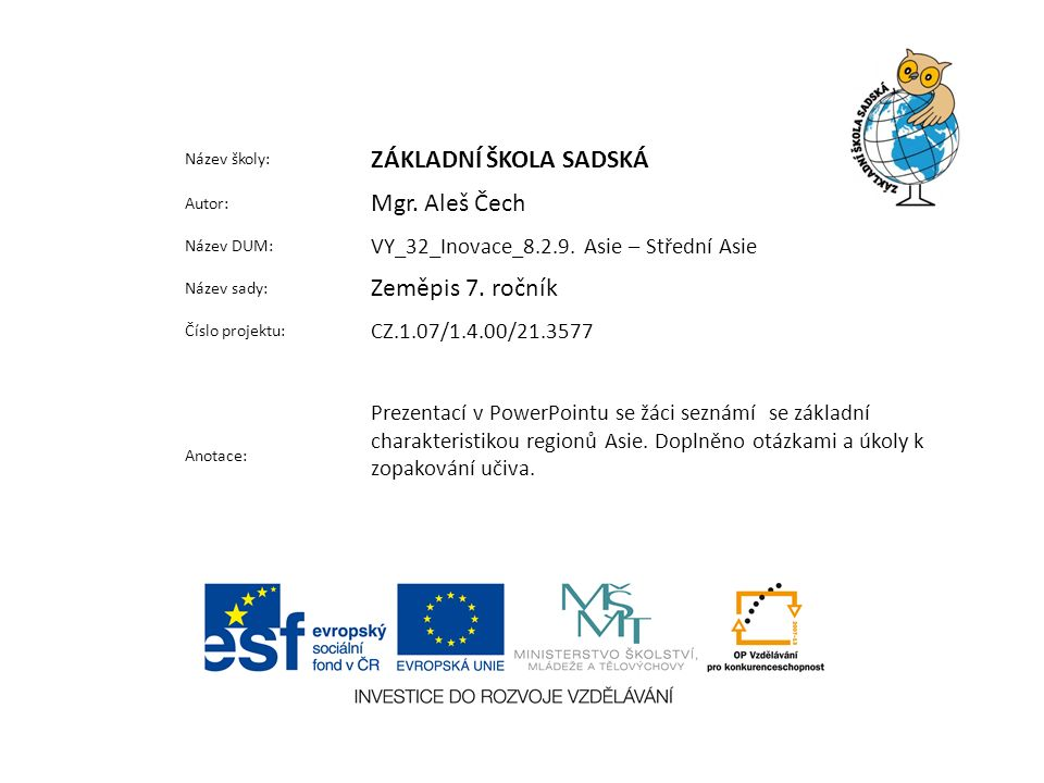 Název školy: ZÁKLADNÍ ŠKOLA SADSKÁ Autor: Mgr. Aleš Čech Název DUM: VY_32_Inovace_8.2.9.