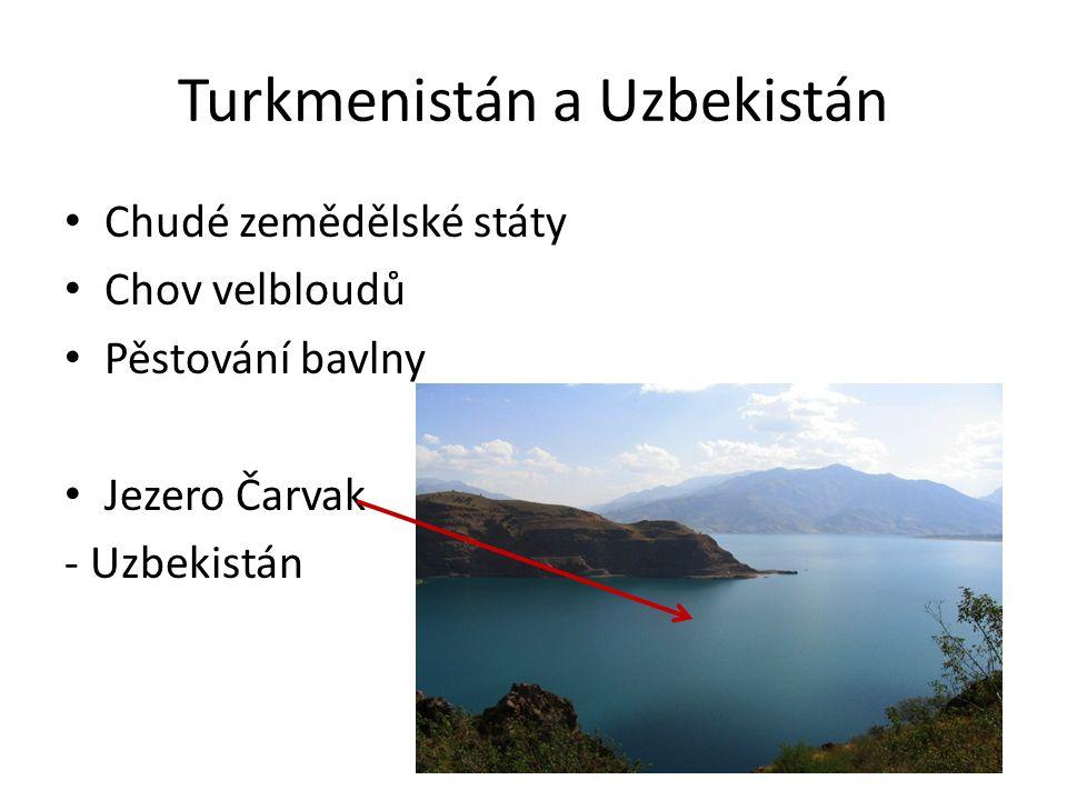 Turkmenistán a Uzbekistán Chudé zemědělské státy Chov velbloudů Pěstování bavlny Jezero Čarvak - Uzbekistán