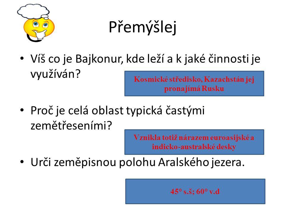 Přemýšlej Víš co je Bajkonur, kde leží a k jaké činnosti je využíván.