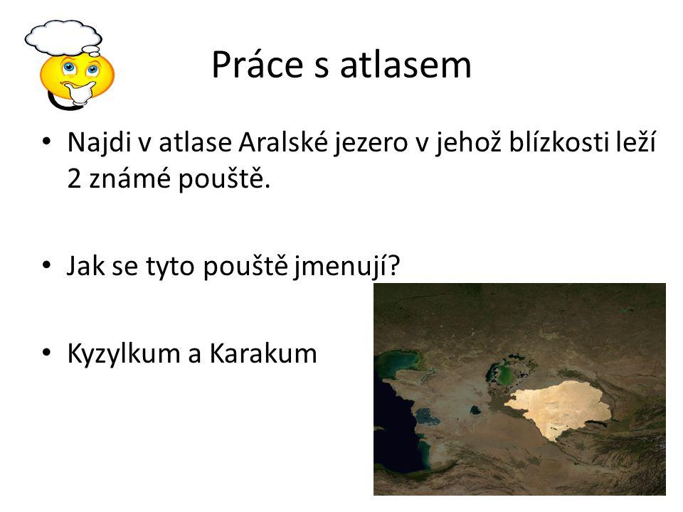 Práce s atlasem Najdi v atlase Aralské jezero v jehož blízkosti leží 2 známé pouště.