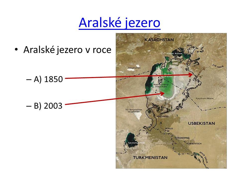 Aralské jezero Aralské jezero v roce – A) 1850 – B) 2003