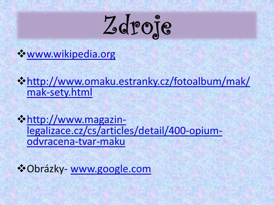 Zdroje  www.wikipedia.org www.wikipedia.org  http://www.omaku.estranky.cz/fotoalbum/mak/ mak-sety.html http://www.omaku.estranky.cz/fotoalbum/mak/ mak-sety.html  http://www.magazin- legalizace.cz/cs/articles/detail/400-opium- odvracena-tvar-maku http://www.magazin- legalizace.cz/cs/articles/detail/400-opium- odvracena-tvar-maku  Obrázky- www.google.comwww.google.com