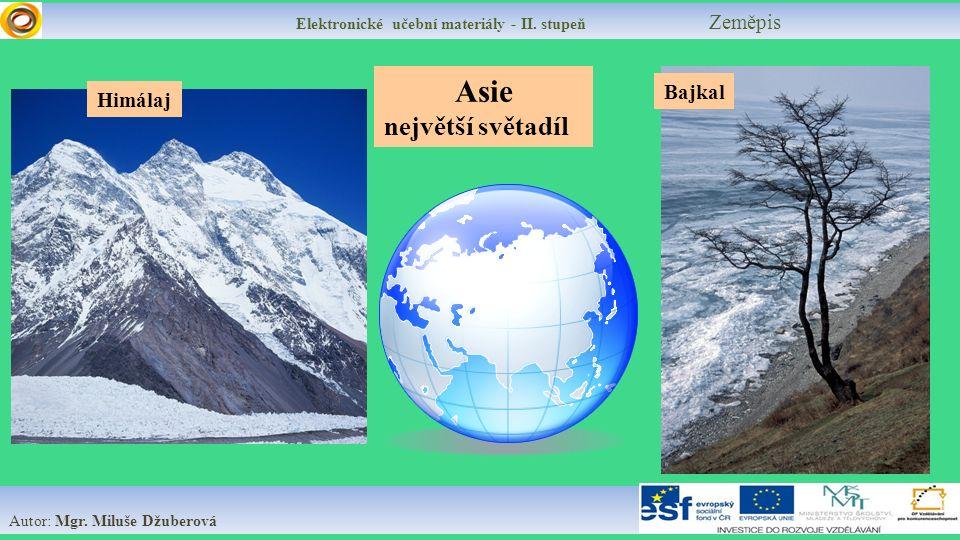 Elektronické učební materiály - II. stupeň Zeměpis Autor: Mgr. Miluše Džuberová Asie největší světadíl Himálaj Bajkal
