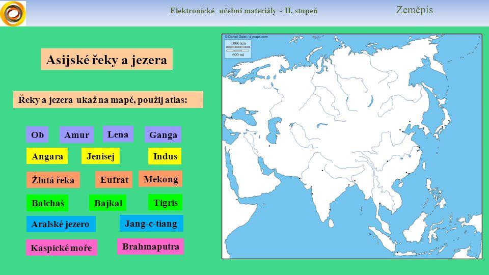 Elektronické učební materiály - II. stupeň Zeměpis Asijské řeky a jezera Řeky a jezera ukaž na mapě, použij atlas: Ob AngaraJenisej Lena Amur Mekong J