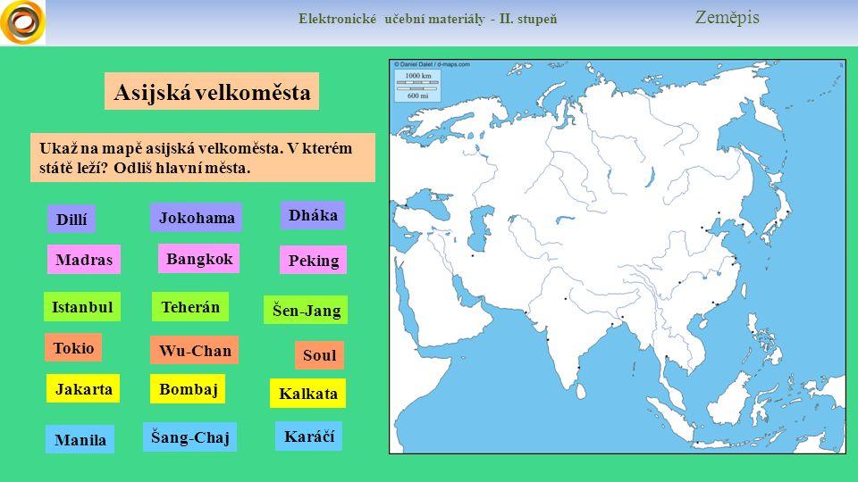Elektronické učební materiály - II. stupeň Zeměpis Asijská velkoměsta Istanbul Ukaž na mapě asijská velkoměsta. V kterém státě leží? Odliš hlavní měst