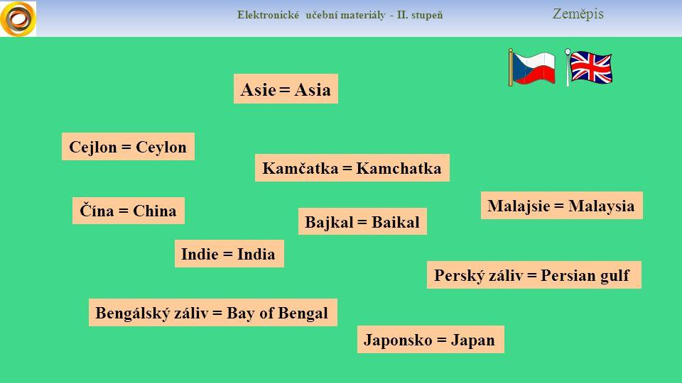 Elektronické učební materiály - II. stupeň Zeměpis Kamčatka = Kamchatka Cejlon = Ceylon Bengálský záliv = Bay of Bengal Malajsie = Malaysia Japonsko =