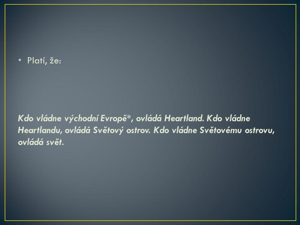 Platí, že: Kdo vládne východní Evropě*, ovládá Heartland.