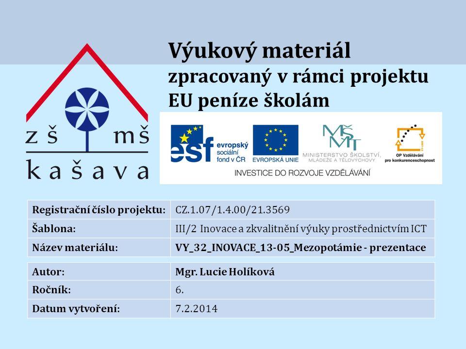 Výukový materiál zpracovaný v rámci projektu EU peníze školám Registrační číslo projektu:CZ.1.07/1.4.00/21.3569 Šablona:III/2 Inovace a zkvalitnění výuky prostřednictvím ICT Název materiálu:VY_32_INOVACE_13-05_Mezopotámie - prezentace Autor:Mgr.