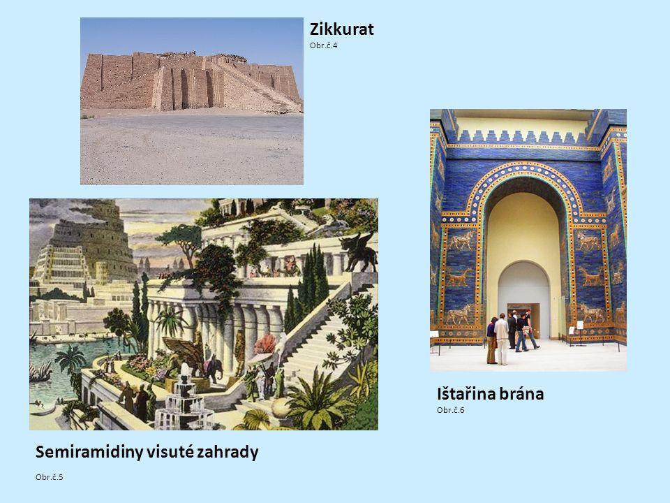 Ištařina brána Obr.č.6 Zikkurat Obr.č.4 Semiramidiny visuté zahrady Obr.č.5