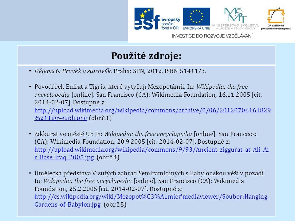 Použité zdroje: Dějepis 6: Pravěk a starověk. Praha: SPN, 2012. ISBN 51411/3. Povodí řek Eufrat a Tigris, které vytyčují Mezopotámii. In: Wikipedia: t