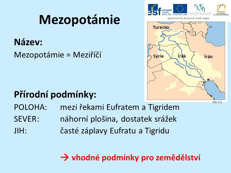 Název: Mezopotámie = Meziříčí Přírodní podmínky: POLOHA:mezi řekami Eufratem a Tigridem SEVER:náhorní plošina, dostatek srážek JIH:časté záplavy Eufra