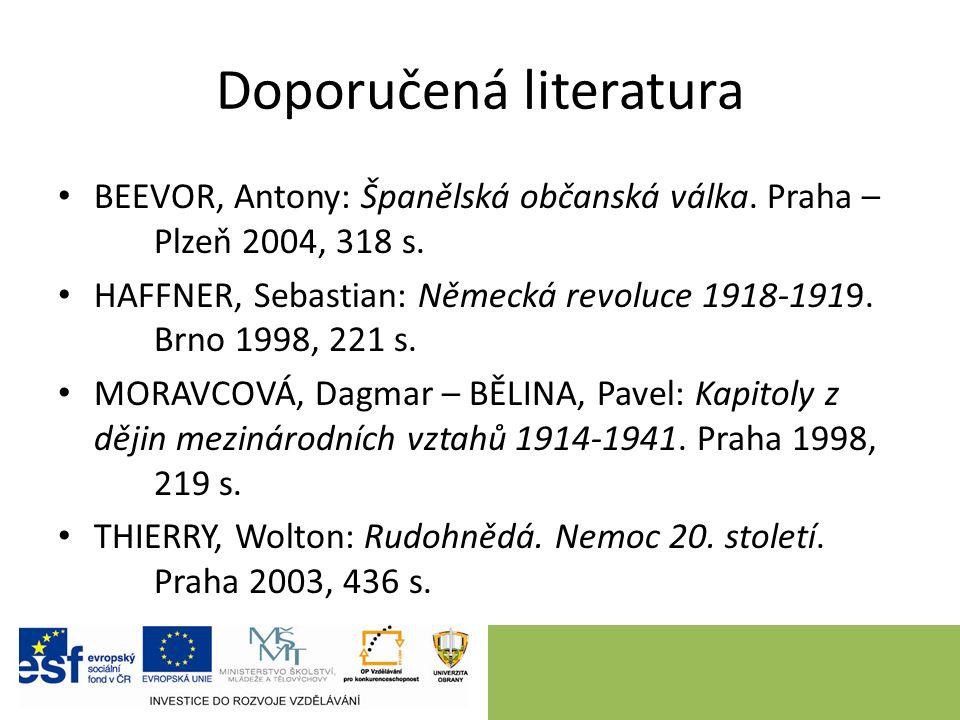 Doporučená literatura BEEVOR, Antony: Španělská občanská válka. Praha – Plzeň 2004, 318 s. HAFFNER, Sebastian: Německá revoluce 1918-1919. Brno 1998,