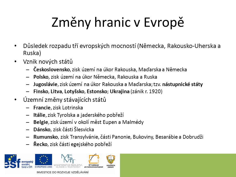 Změny hranic v Evropě Důsledek rozpadu tří evropských mocností (Německa, Rakousko-Uherska a Ruska) Vznik nových států – Československo, zisk území na úkor Rakouska, Maďarska a Německa – Polsko, zisk území na úkor Německa, Rakouska a Ruska – Jugoslávie, zisk území na úkor Rakouska a Maďarska; tzv.
