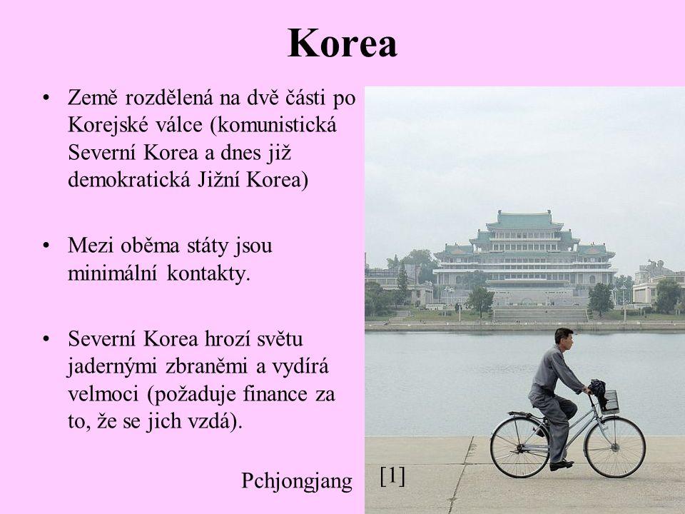 Korea Země rozdělená na dvě části po Korejské válce (komunistická Severní Korea a dnes již demokratická Jižní Korea) Mezi oběma státy jsou minimální kontakty.
