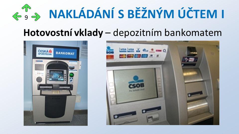 Hotovostní vklady – depozitním bankomatem NAKLÁDÁNÍ S BĚŽNÝM ÚČTEM I 9